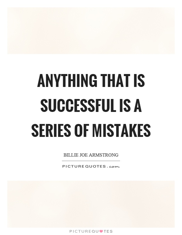 Anything that is successful is a series of mistakes Picture Quote #1