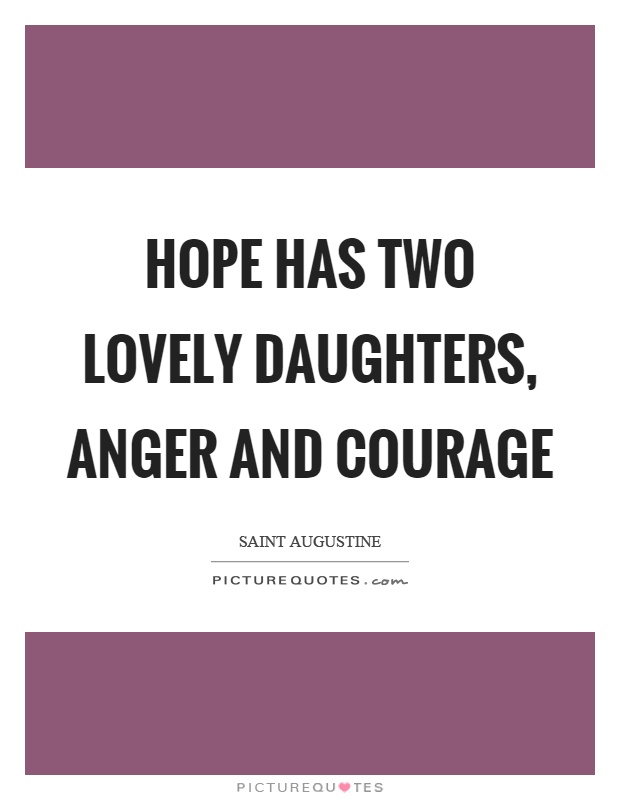 Hope has two lovely daughters, anger and courage Picture Quote #1