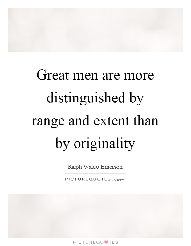 Great men are more distinguished by range and extent than by originality Picture Quote #1