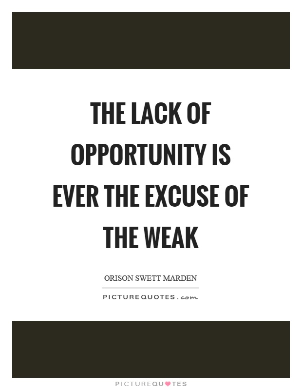 The lack of opportunity is ever the excuse of the weak Picture Quote #1