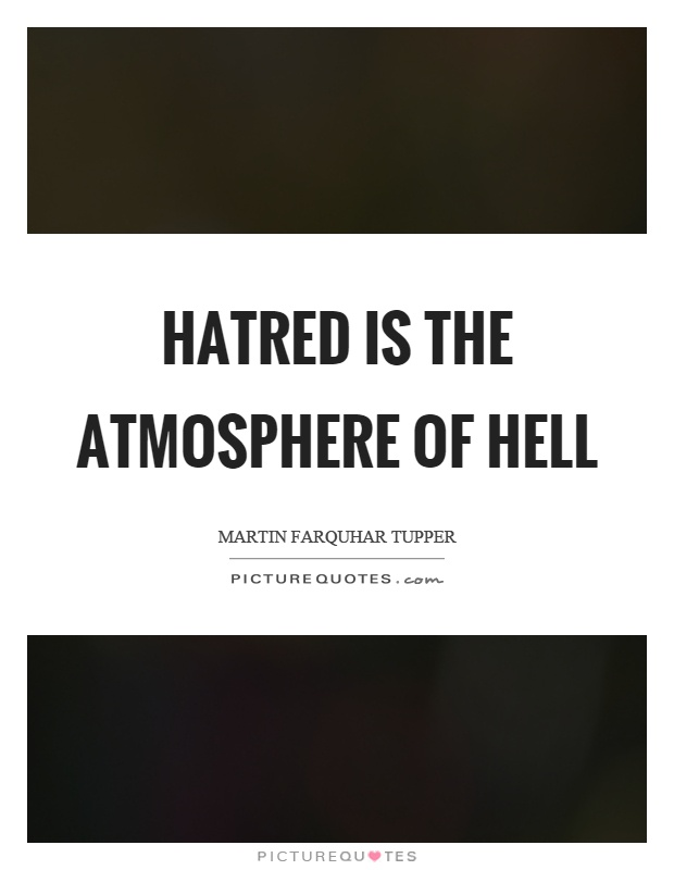 Hatred is the atmosphere of hell Picture Quote #1