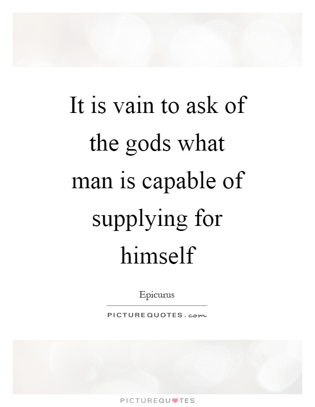 It is vain to ask of the gods what man is capable of supplying for himself Picture Quote #1