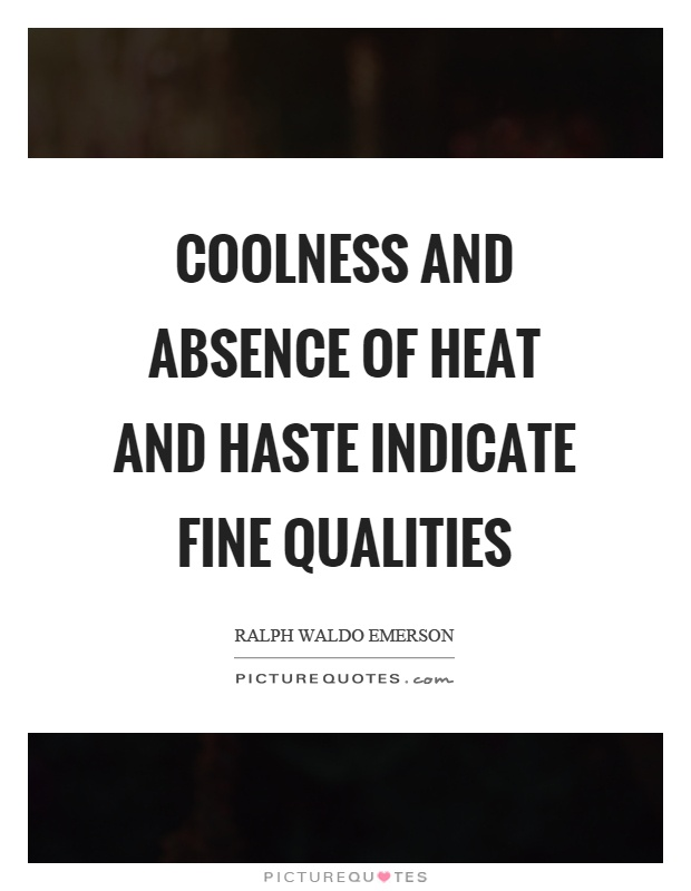 Coolness and absence of heat and haste indicate fine qualities Picture Quote #1
