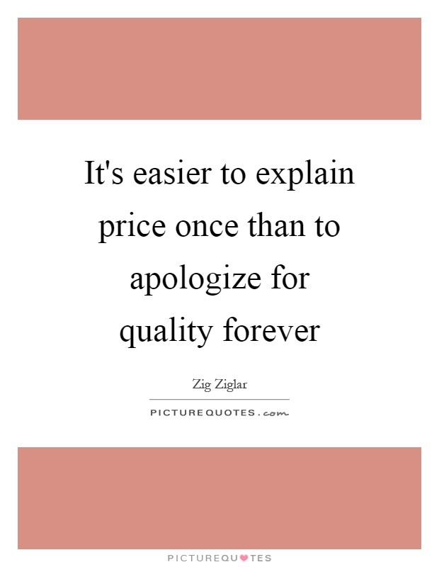 It's easier to explain price once than to apologize for quality forever Picture Quote #1