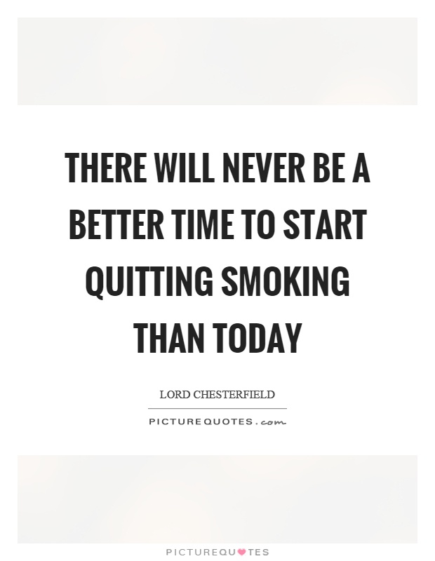 Quit Smoking Quotes Fascinating There Will Never Be A Better Time To Start Quitting Smoking Than