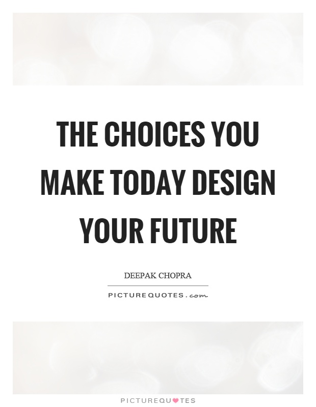 The choices you make today design your future Picture Quote #1