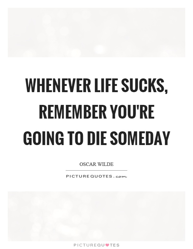 Life Sucks Quotes Life Sucks Sayings Life Sucks Picture Quotes Impressive Life Sucks Quotes