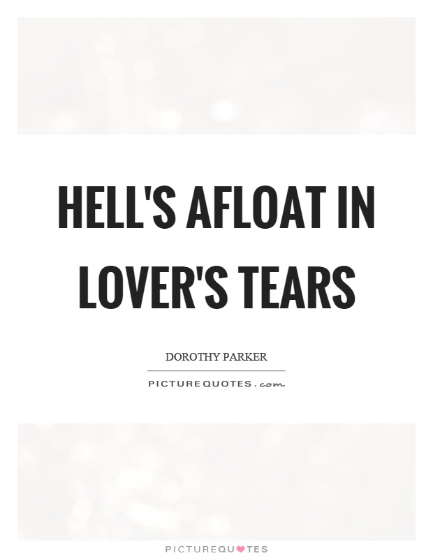 Hell's afloat in lover's tears Picture Quote #1