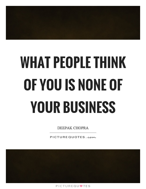 What people think of you is none of your business Picture Quote #1