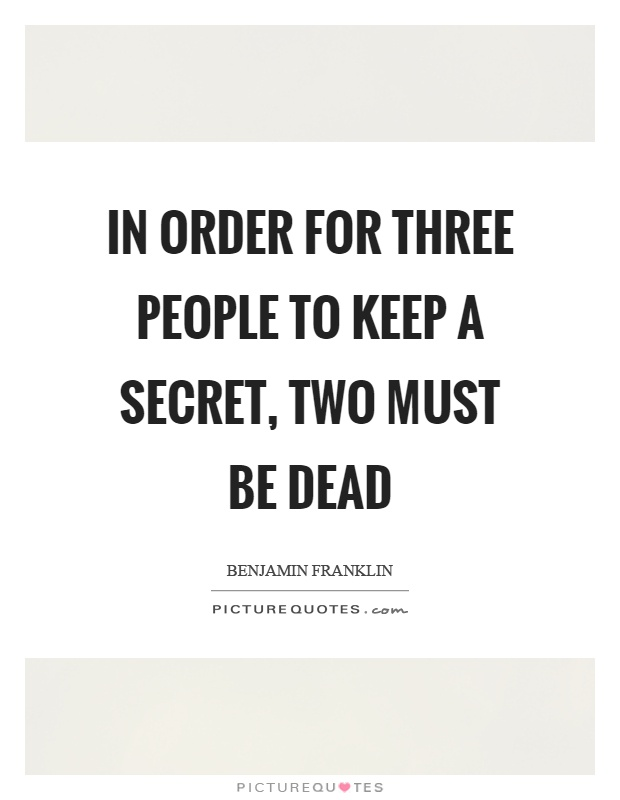 In order for three people to keep a secret, two must be dead Picture Quote #1