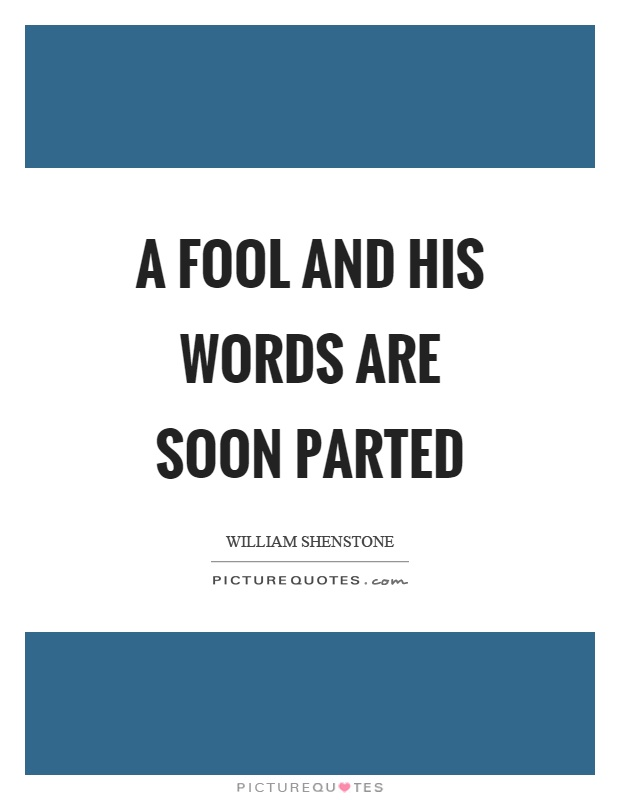 A fool and his words are soon parted Picture Quote #1