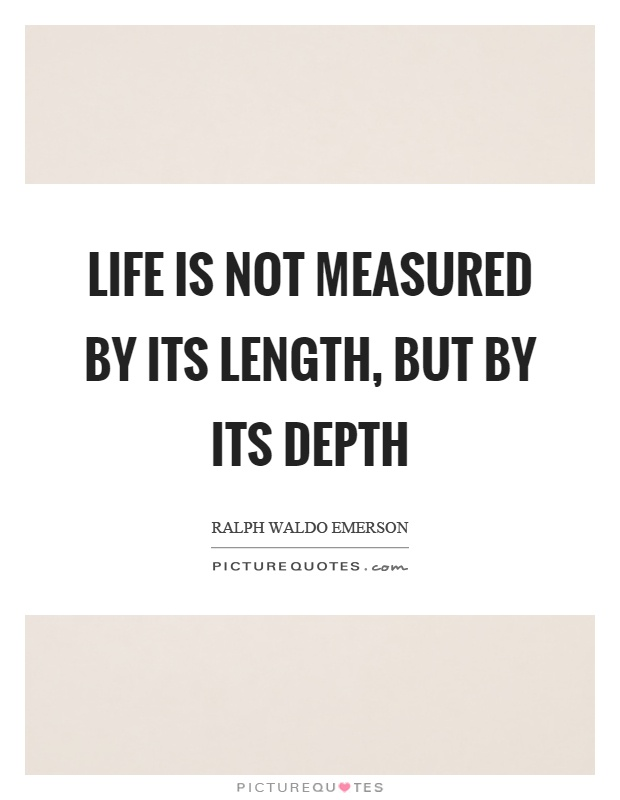 Life is not measured by its length, but by its depth Picture Quote #1