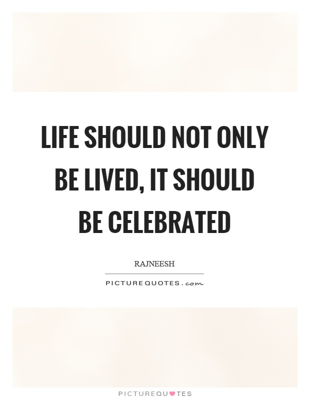 Life should not only be lived, it should be celebrated Picture Quote #1