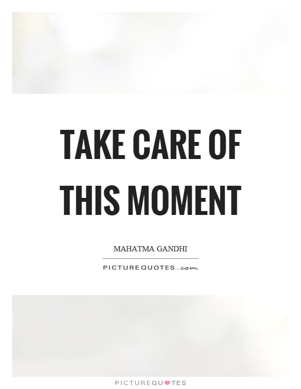 Take care of this moment Picture Quote #1