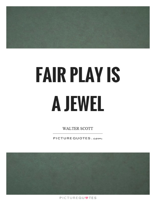 Fair play is a jewel Picture Quote #1
