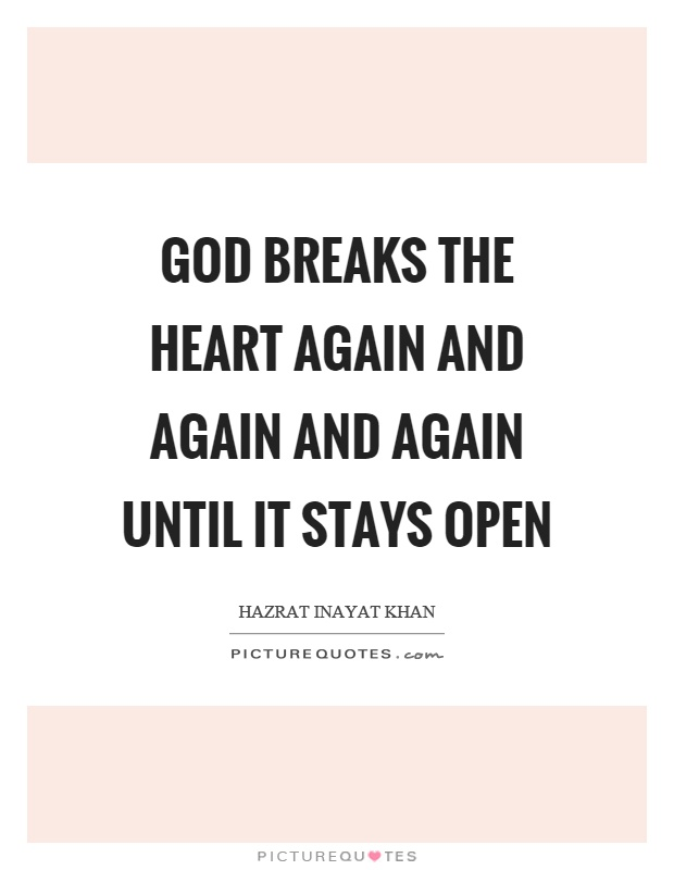 God breaks the heart again and again and again until it stays open Picture Quote #1