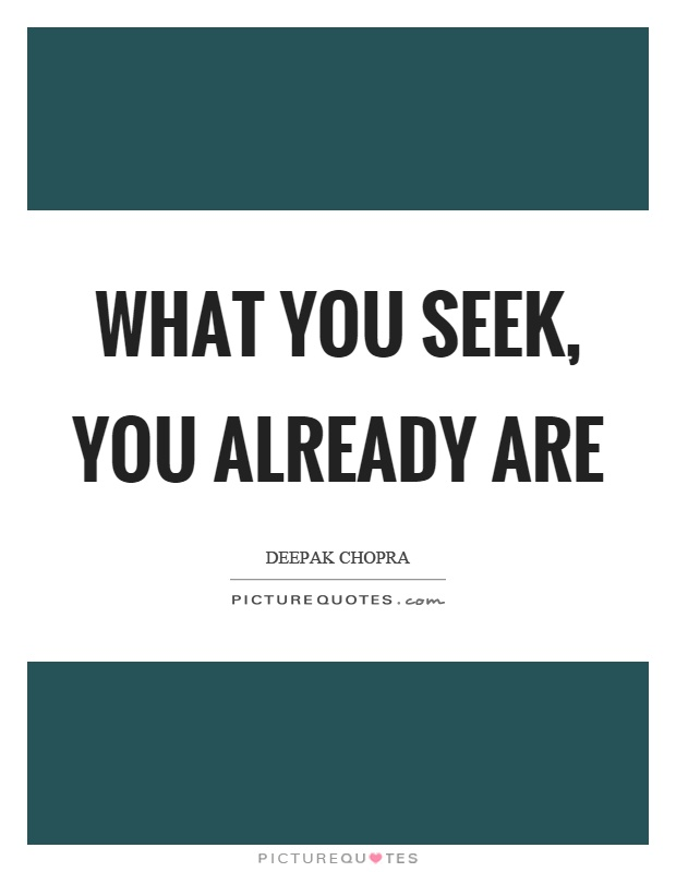 What you seek, you already are Picture Quote #1