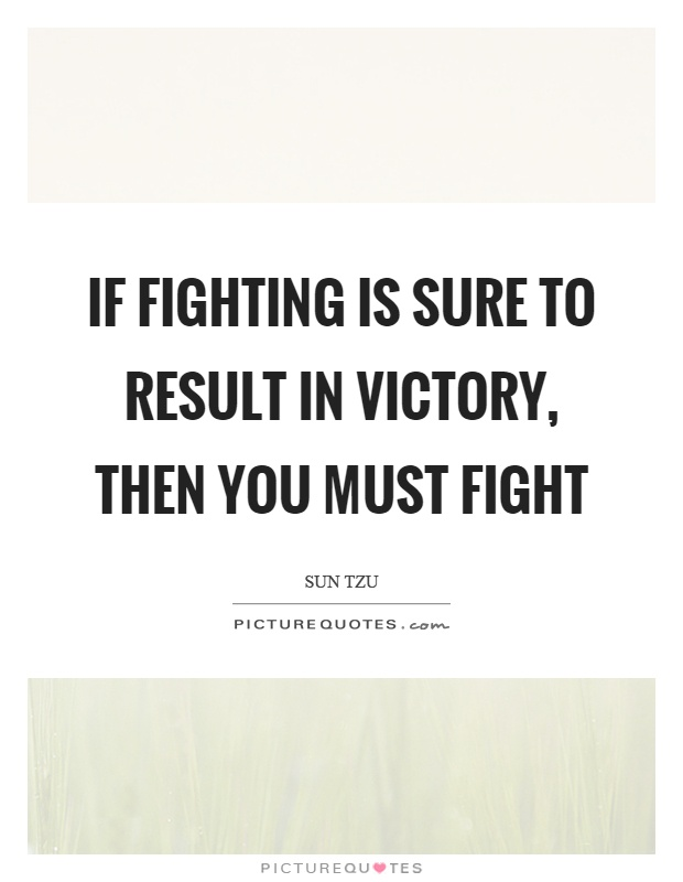 If fighting is sure to result in victory, then you must fight Picture Quote #1