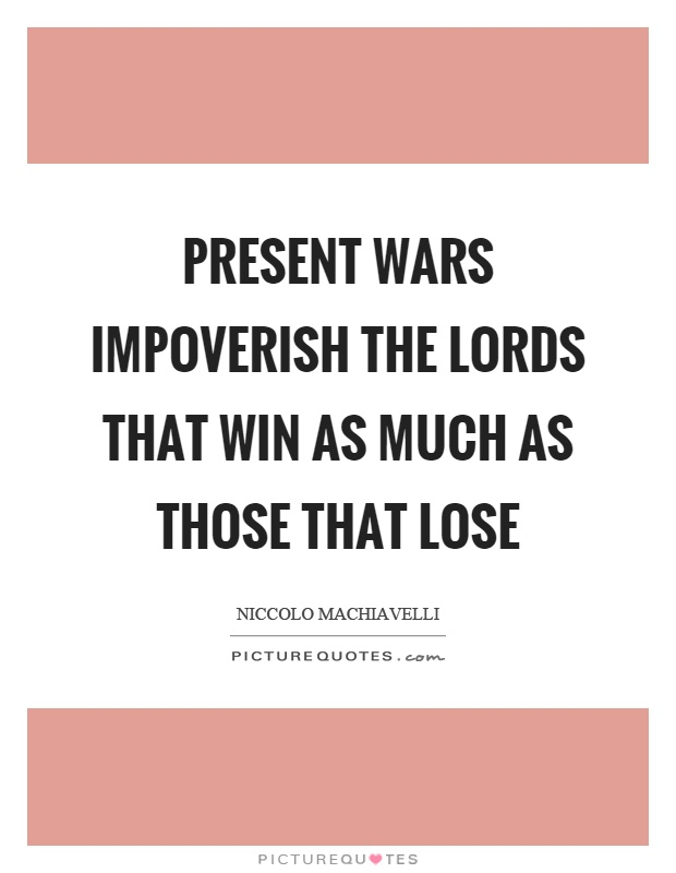 Present wars impoverish the lords that win as much as those that lose Picture Quote #1