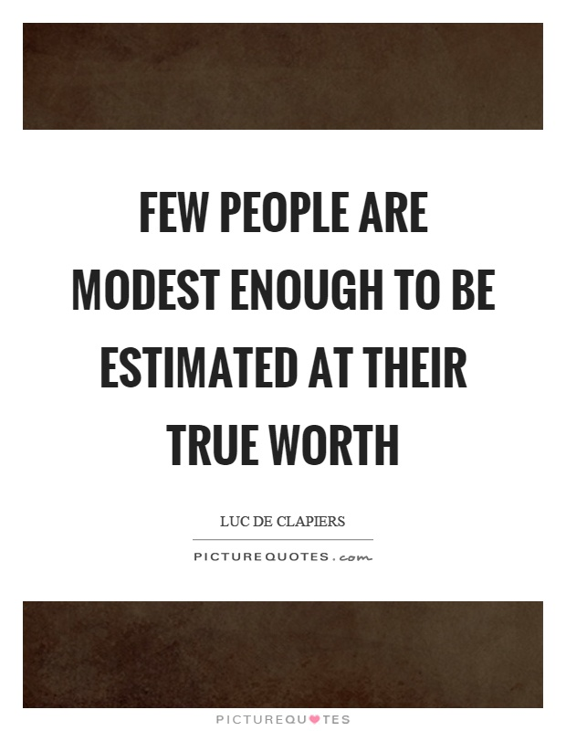 Few people are modest enough to be estimated at their true worth Picture Quote #1