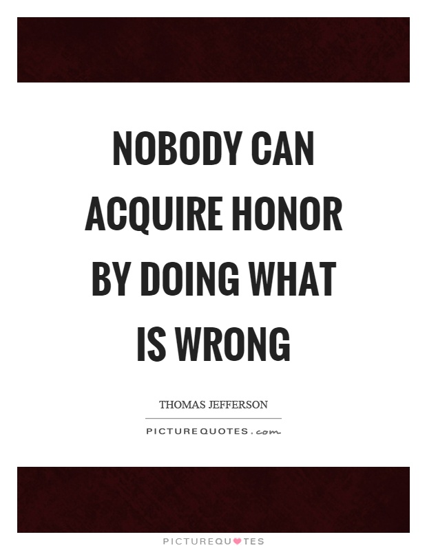 Nobody can acquire honor by doing what is wrong Picture Quote #1