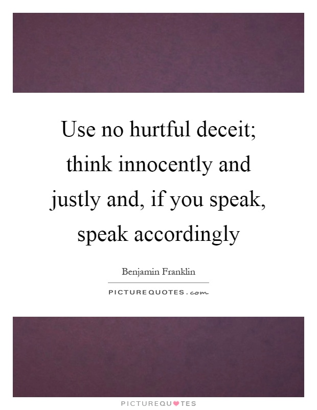 Use no hurtful deceit; think innocently and justly and, if you speak, speak accordingly Picture Quote #1