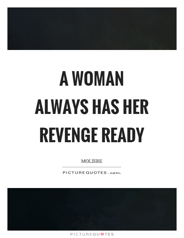 A woman always has her revenge ready Picture Quote #1