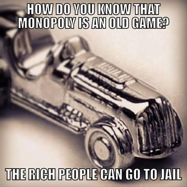 How do you know that monopoly is an old game? The rich people can go to jail Picture Quote #1