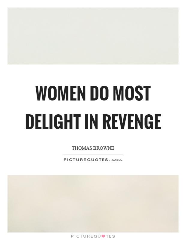 Women do most delight in revenge Picture Quote #1