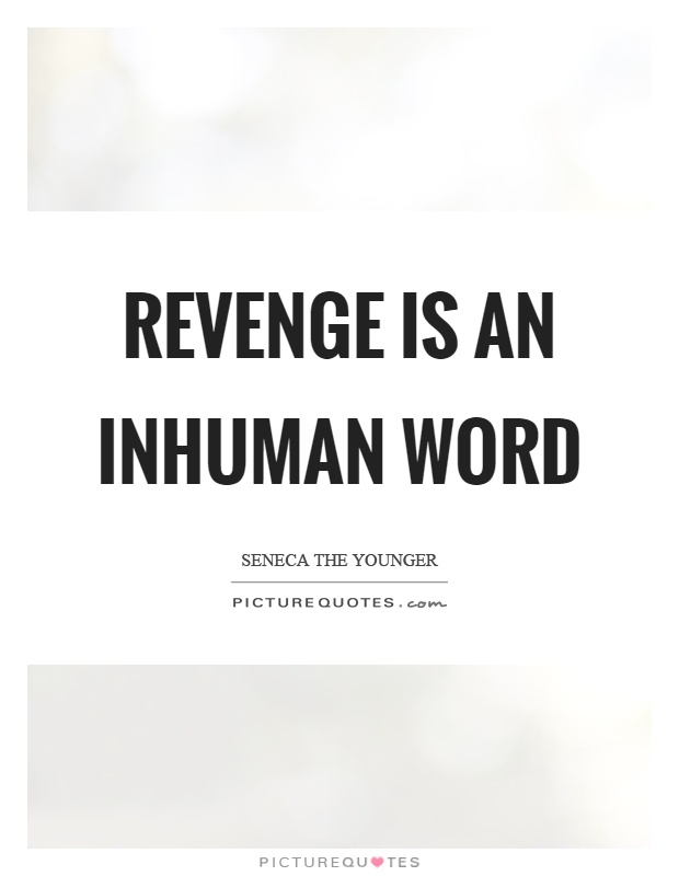 Revenge is an inhuman word Picture Quote #1