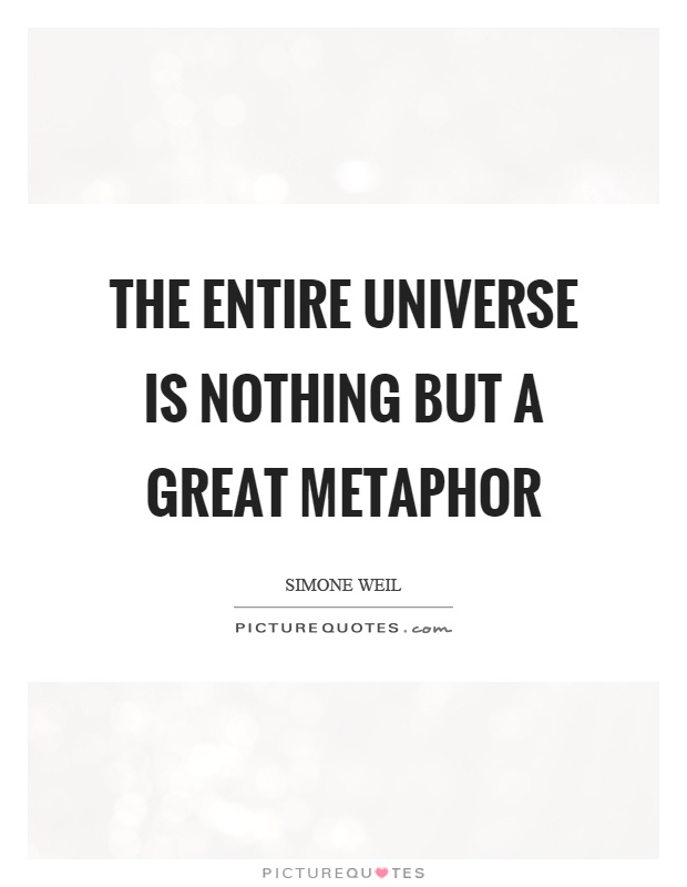 The entire universe is nothing but a great metaphor Picture Quote #1