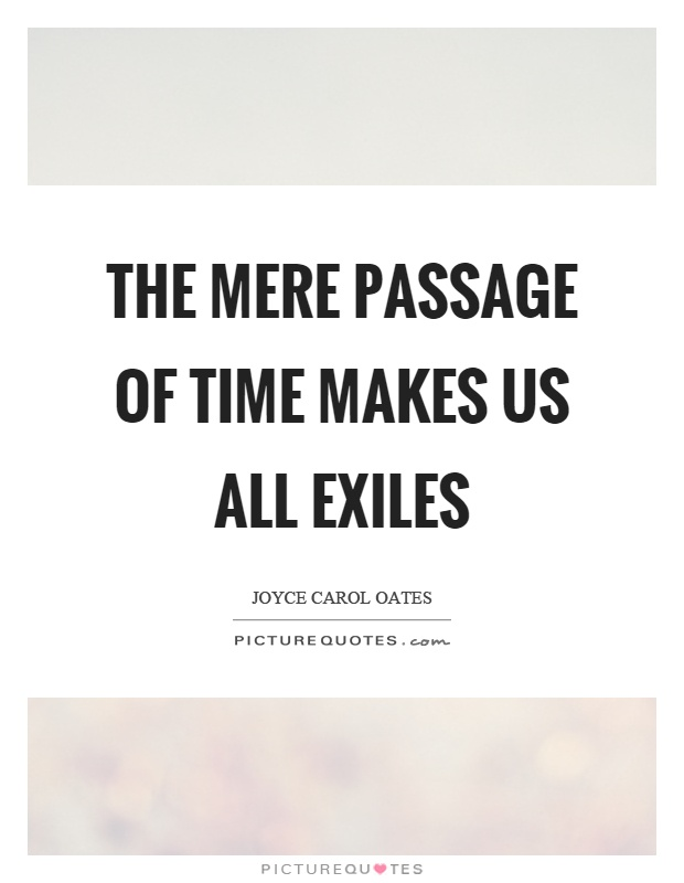 The mere passage of time makes us all exiles Picture Quote #1