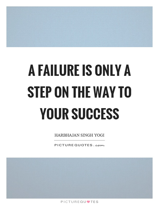 A failure is only a step on the way to your success Picture Quote #1