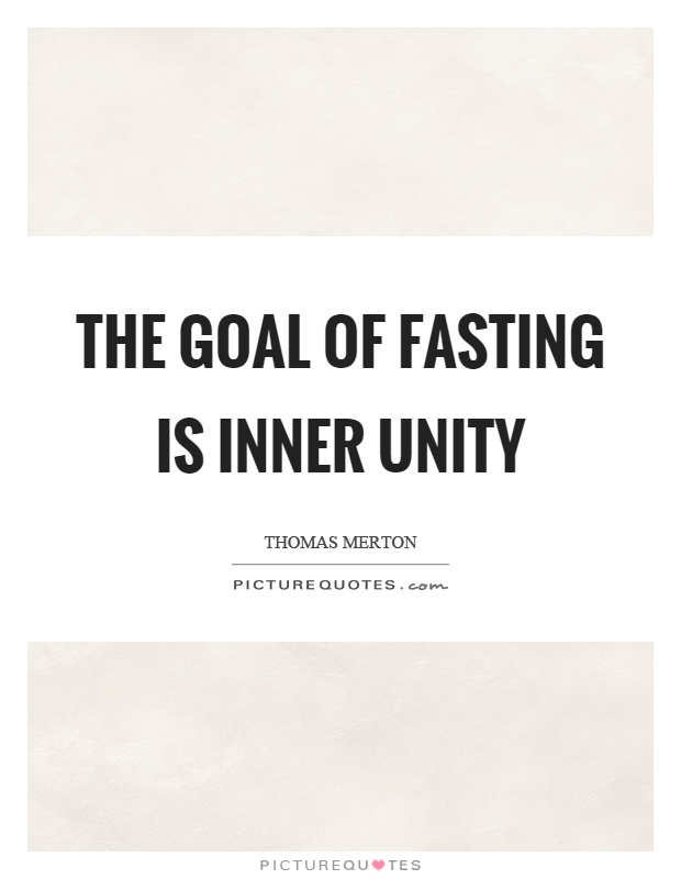 The goal of fasting is inner unity Picture Quote #1