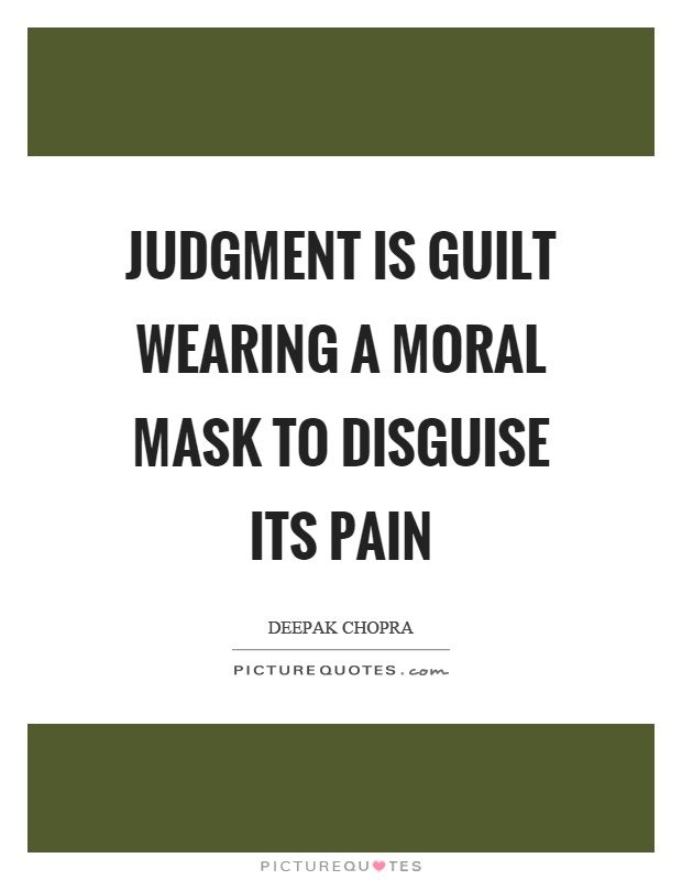 Judgment is guilt wearing a moral mask to disguise its pain Picture Quote #1