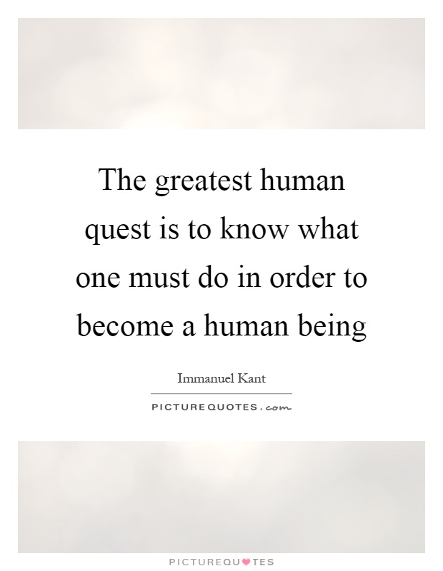 The greatest human quest is to know what one must do in order to become a human being Picture Quote #1