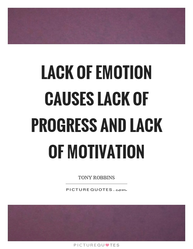 Lack of emotion causes lack of progress and lack of motivation Picture Quote #1