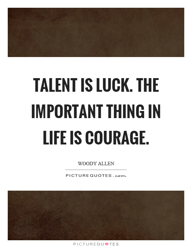 Talent is luck. The important thing in life is courage Picture Quote #1