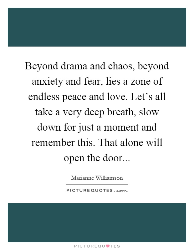 Image of: Pinterest Beyond Drama And Chaos Beyond Anxiety And Fear Lies Zone Of Endless Peace And Love Lets All Take Very Deep Breath Slow Down For Just Moment And Hot Trending Now Beyond Drama And Chaos Beyond Anxiety And Fear Lies Zone Of
