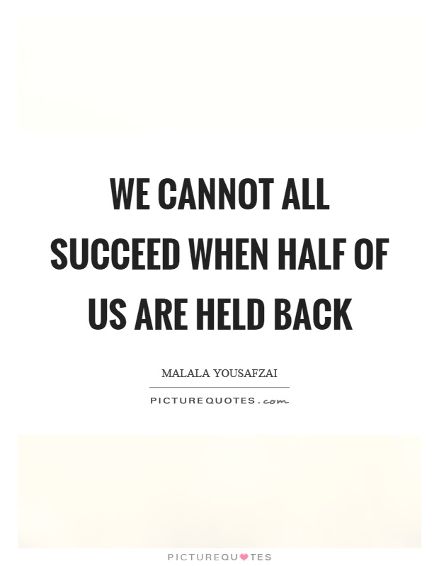 We cannot all succeed when half of us are held back Picture Quote #1