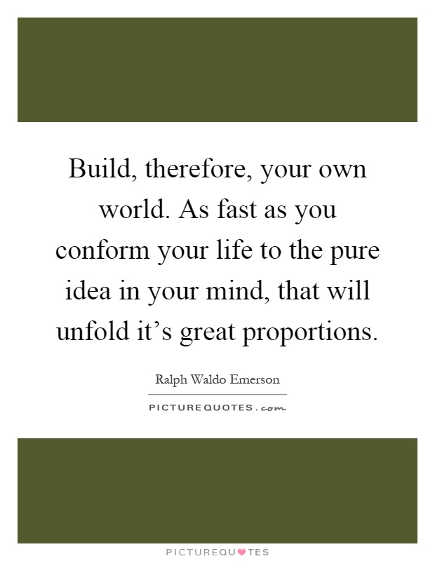 Build therefore your own world as fast as you conform - Create your world ...