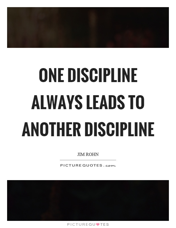 One discipline always leads to another discipline Picture Quote #1