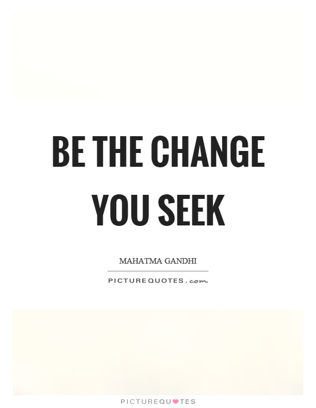 Be the change you seek Picture Quote #1