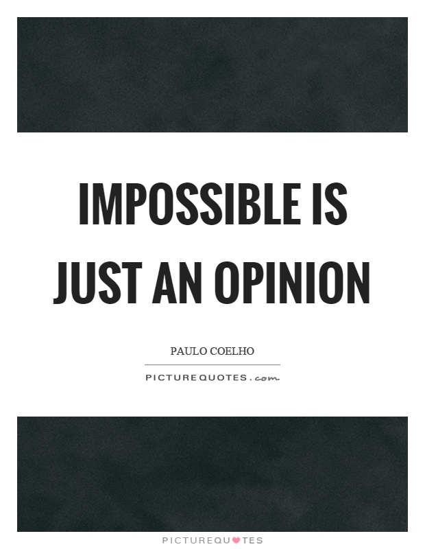 Impossible is just an opinion Picture Quote #1