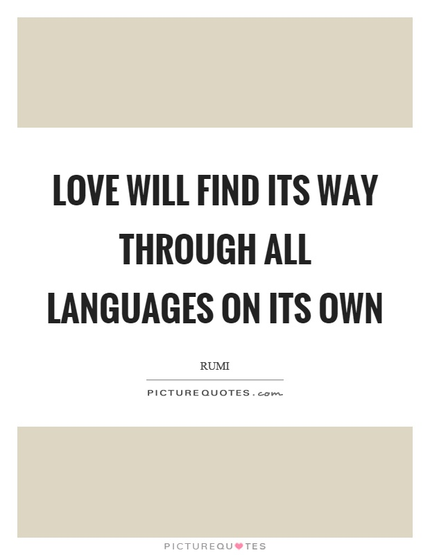 Love will find its way through all languages on its own Picture Quote #1