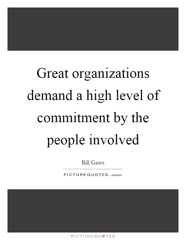 Great organizations demand a high level of commitment by the people involved Picture Quote #1