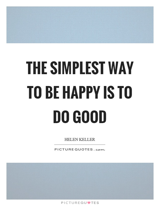 The simplest way to be happy is to do good Picture Quote #1