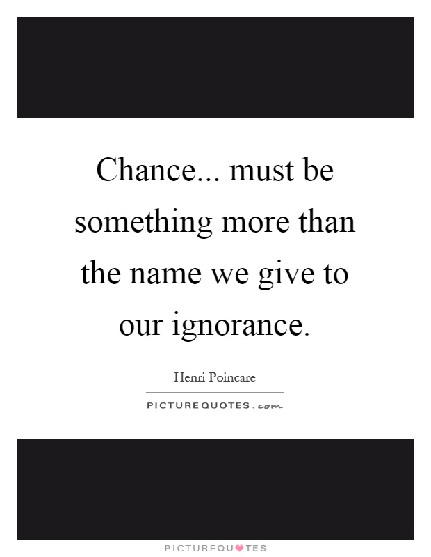 Chance... must be something more than the name we give to our ignorance Picture Quote #1