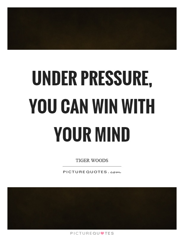 Under pressure, you can win with your mind Picture Quote #1