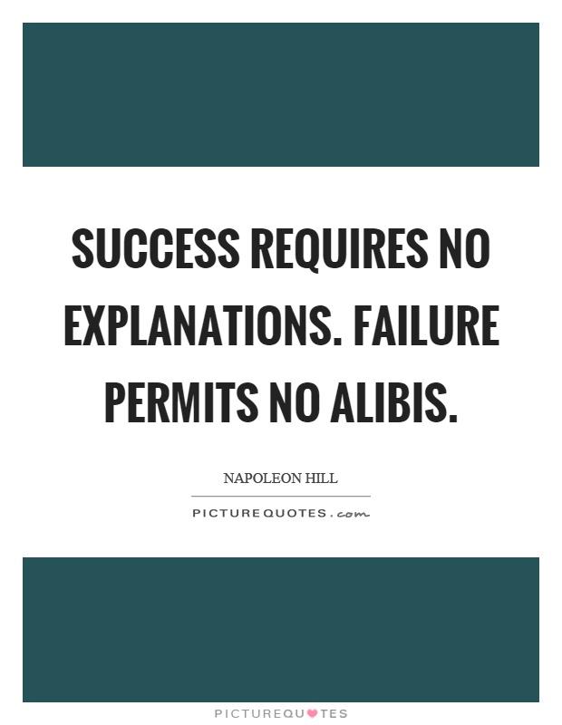 Success requires no explanations. Failure permits no alibis Picture Quote #1